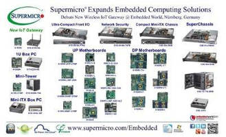 Supermicro® Expands Embedded Computing Solutions with New Wireless IoT Gateway at Embedded World, Nurnberg