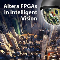 Altera to Highlight Role of FPGAs in Designing Intelligent Vision Systems at the Embedded Vision Summit