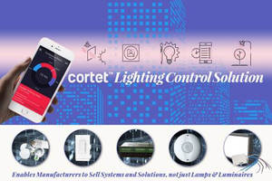 New Cortet™ Lighting Control Solution Enables Manufacturers to Sell Systems and Solutions, not just Lamps & Luminaires