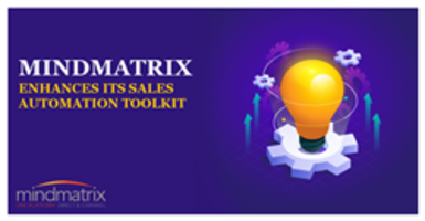 Mindmatrix Upgrades its Sales Automation Toolkit to Make Sales Automation Module More Powerful