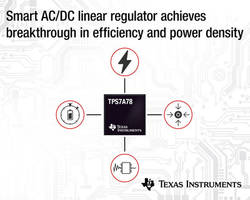 New TPS7A78 Linear Regulator Delivers up to 0.5 W from AC to DC with Small and Less Components