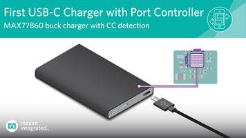 New MAX77860 Charger Integrates USB-C Configuration Channel (CC) Port Detection and a Battery Charger for 15W Applications