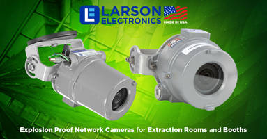 New Explosion Proof Cameras Ensure Long-term Use in Tough Conditions