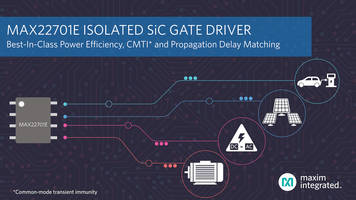 Maxim's Isolated Silicon Carbide Gate Driver Provides Best-in-Class Power Efficiency and Increased System Uptime